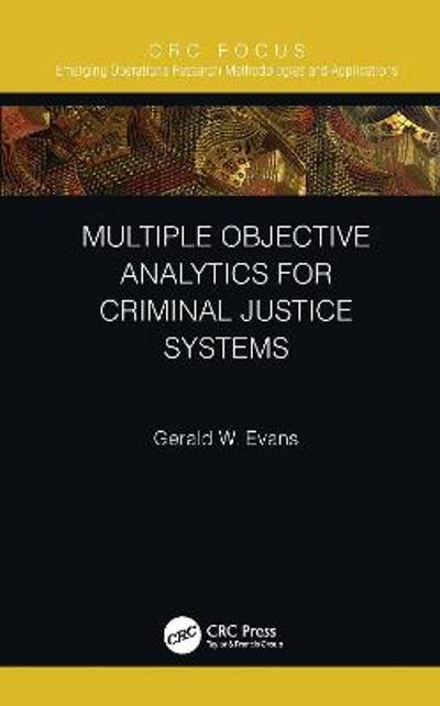 Multiple Objective Analytics for Criminal Justice Systems - Gerald W. Evans