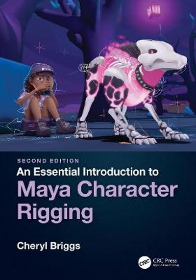 An Essential Introduction to Maya Character Rigging - Cheryl Briggs