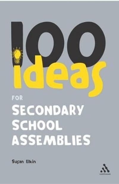 100 Ideas for Secondary School Assemblies - Susan Elkin