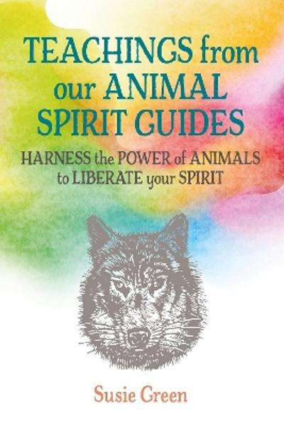 Teachings from Our Animal Spirit Guides - Susie Green