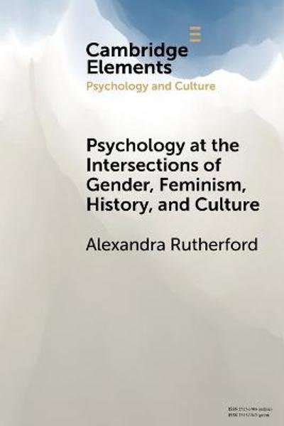 Psychology at the Intersections of Gender, Feminism, History, and Culture - Alexandra Rutherford