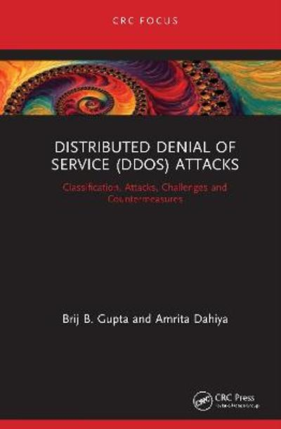 Distributed Denial of Service (DDoS) Attacks - Brij B. Gupta