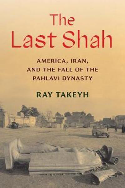 The Last Shah - Ray Takeyh