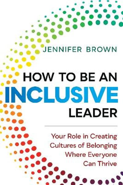 How to Be an Inclusive Leader - Jennifer Brown