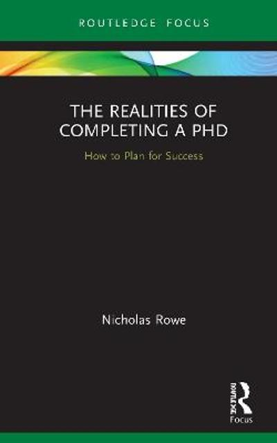 The Realities of Completing a PhD - Nicholas Rowe