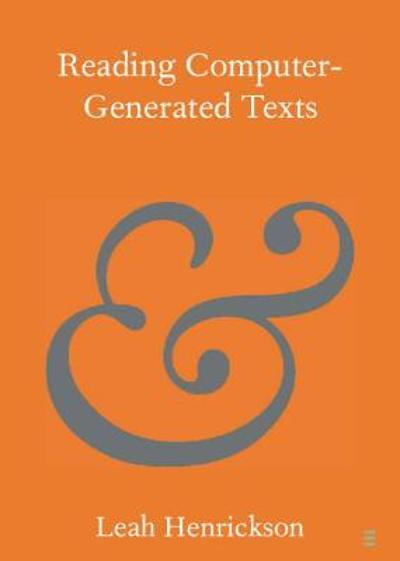 Reading Computer-Generated Texts - Leah Henrickson