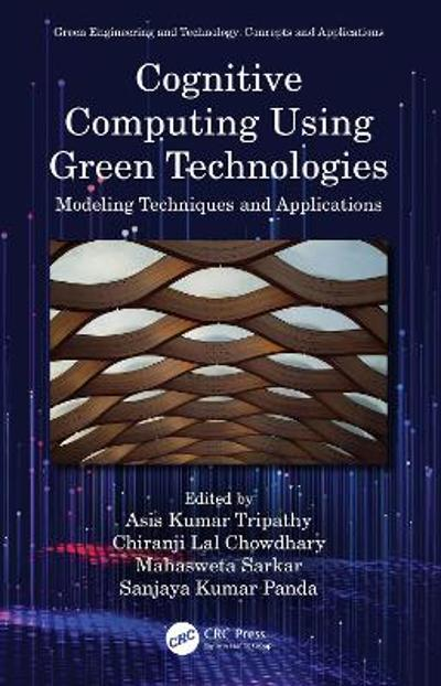 Cognitive Computing Using Green Technologies - Asis Kumar Tripathy