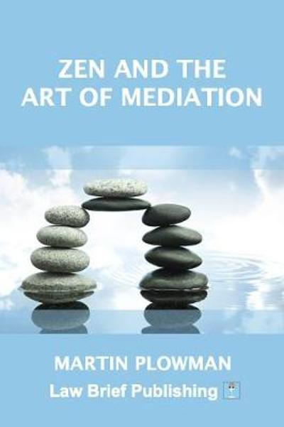 Zen and the Art of Mediation - Martin Plowman
