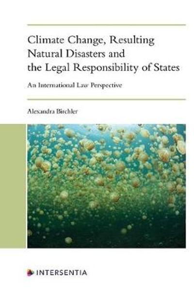 Climate Change, Resulting Natural Disasters and the Legal Responsibility of States - Alexandra Birchler