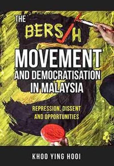 The Bersih Movement and Democratisation in Malaysia - Khoo Ying Hooi
