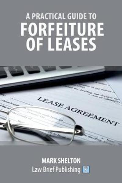 A Practical Guide to Forfeiture of Leases - Mark Shelton