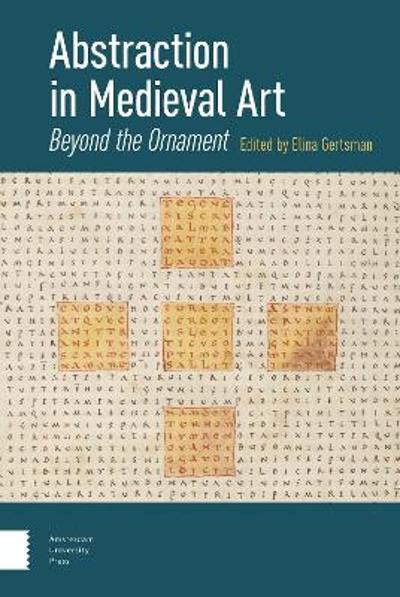 Abstraction in Medieval Art - Elina Gertsman