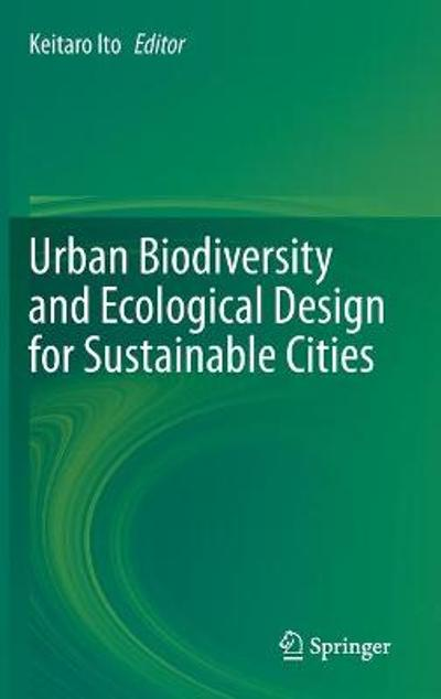 Urban Biodiversity and Ecological Design for Sustainable Cities - Keitaro Ito