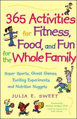 365 Activities for Fitness, Food and Fun for the Whole Family - Julia Sweet