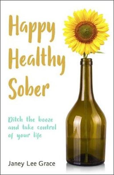 Happy Healthy Sober - Janey Lee Grace