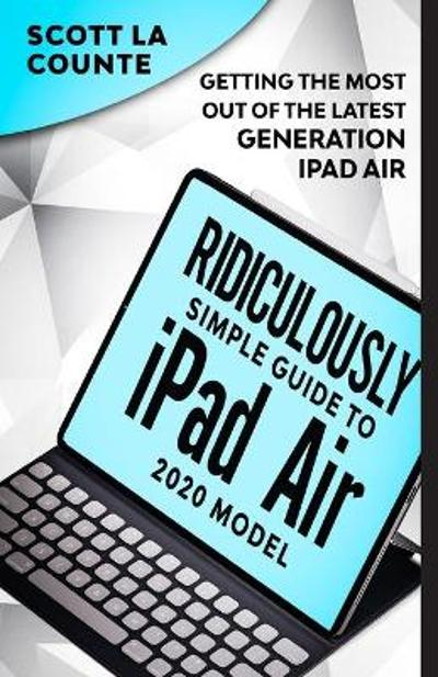 The Ridiculously Simple Guide To iPad Air (2020 Model) - Scott La Counte