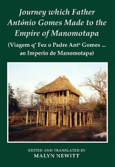 Journey which Father Antonio Gomes made to the Empire of Manomotapa - Malyn Newitt