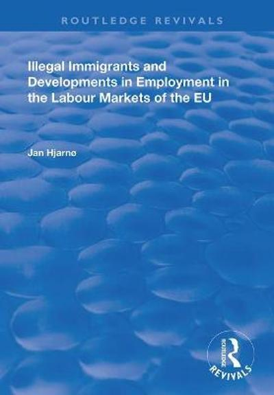 Illegal Immigrants and Developments in Employment in the Labour Markets of the EU - Jan Hjarno