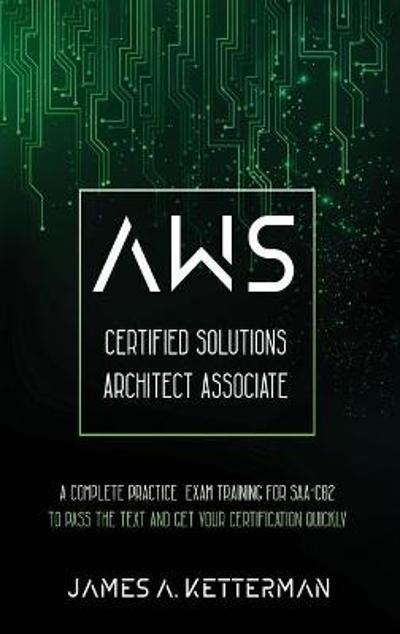 AWS Certified Solutions Architect Associate - James A Ketterman