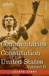 Commentaries on the Constitution of the United States Vol. II (in three volumes) - Joseph Story
