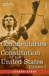 Commentaries on the Constitution of the United States Vol. I (in three volumes) - Joseph Story