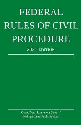Federal Rules of Civil Procedure; 2021 Edition - Michigan Legal Publishing Ltd