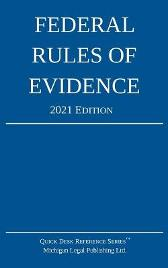 Federal Rules of Evidence; 2021 Edition - Michigan Legal Publishing Ltd