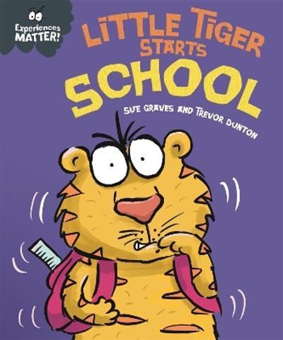 Experiences Matter: Little Tiger Starts School - Sue Graves