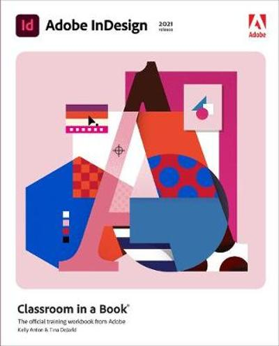 Adobe InDesign Classroom in a Book (2021 release) - Kelly Anton