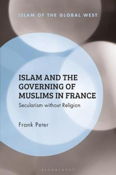 Islam and the Governing of Muslims in France - Frank Peter