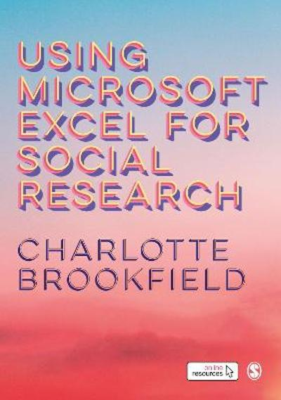 Using Microsoft Excel for Social Research - Charlotte Brookfield