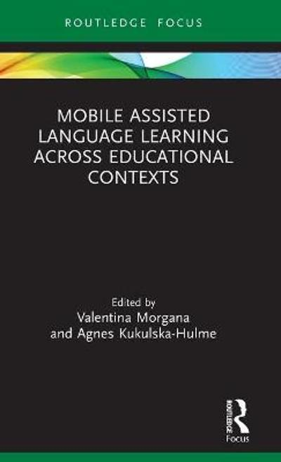 Mobile Assisted Language Learning Across Educational Contexts - Valentina Morgana