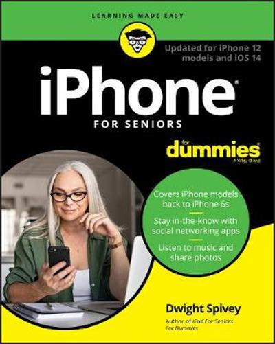 iPhone For Seniors For Dummies - Dwight Spivey