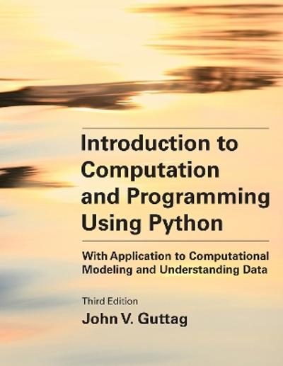 Introduction to Computation and Programming Using Python, third edition - John V. Guttag