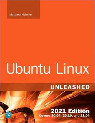 Ubuntu Linux Unleashed 2021 Edition - Matthew Helmke