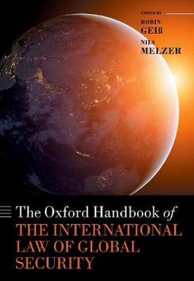 The Oxford Handbook of the International Law of Global Security - Robin Geiss
