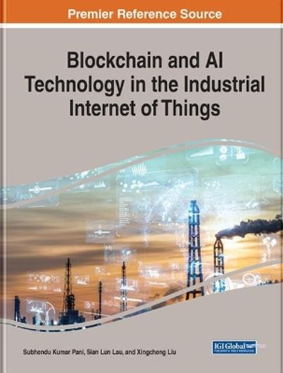 Blockchain and AI Technology in the Industrial Internet of Things - Subhendu Kumar Pani