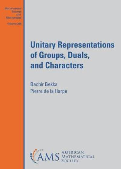 Unitary Representations of Groups, Duals, and Characters - Bachir Bekka