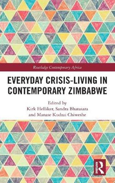 Everyday Crisis-Living in Contemporary Zimbabwe - Kirk Helliker