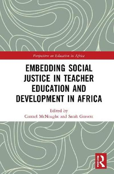 Embedding Social Justice in Teacher Education and Development in Africa - Carmel McNaught