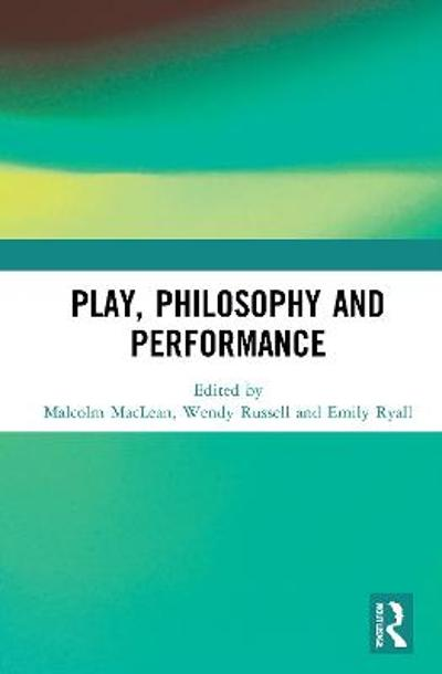 Play, Philosophy and Performance - Malcolm MacLean