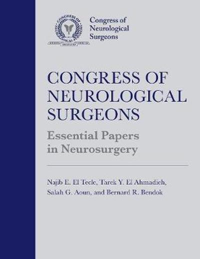 Congress of Neurological Surgeons Essential Papers in Neurosurgery - Najib E. El Tecle