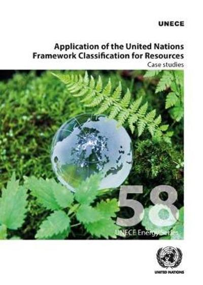 Application of the United Nations Framework Classification for Resources - United Nations: Economic Commission for Europe