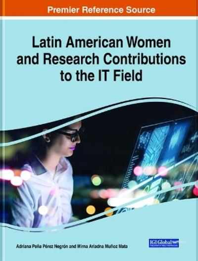 Latin American Women and Research Contributions to the IT Field - Adriana Pena Perez Negron