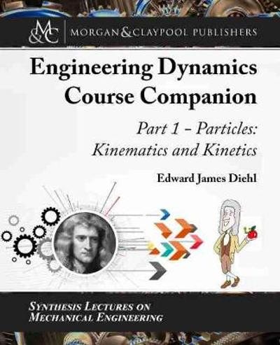 The Engineering Dynamics Course Companion, Part 1 - Edward Diehl