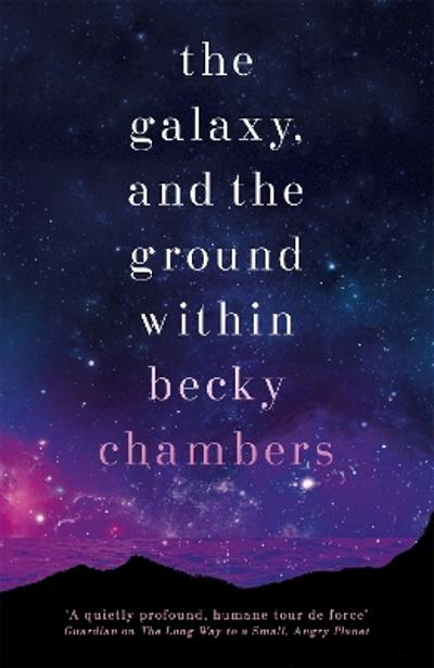 The Galaxy, and the Ground Within - Becky Chambers