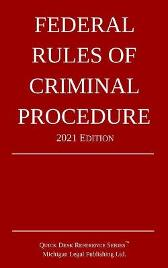 Federal Rules of Criminal Procedure; 2021 Edition - Michigan Legal Publishing Ltd