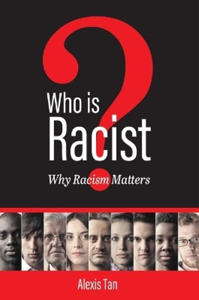Who is Racist? Why Racism Matters - Alexis Tan