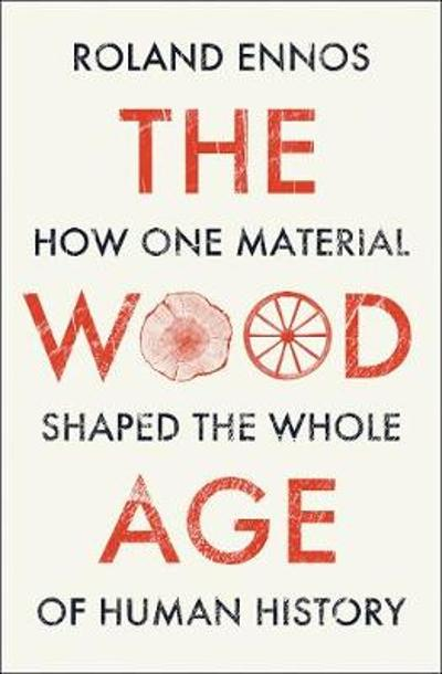The Wood Age - Roland Ennos