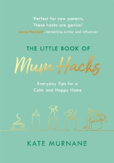 The Little Book of Mum Hacks - Kate Murnane